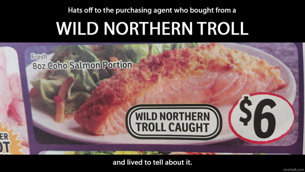 Hats off to the purchasing agent who bought from a wild northern troll and lived to tell about it.