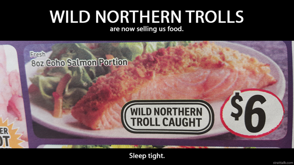 Wild northern trolls are now selling us food. Sleep tight.